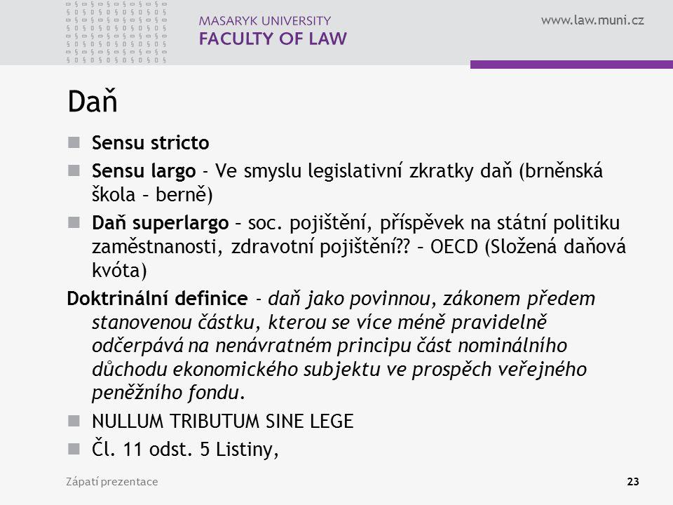 www.law.muni.cz Daň Sensu stricto Sensu largo - Ve smyslu legislativní zkratky daň (brněnská škola – berně) Daň superlargo – soc. pojištění, příspěvek