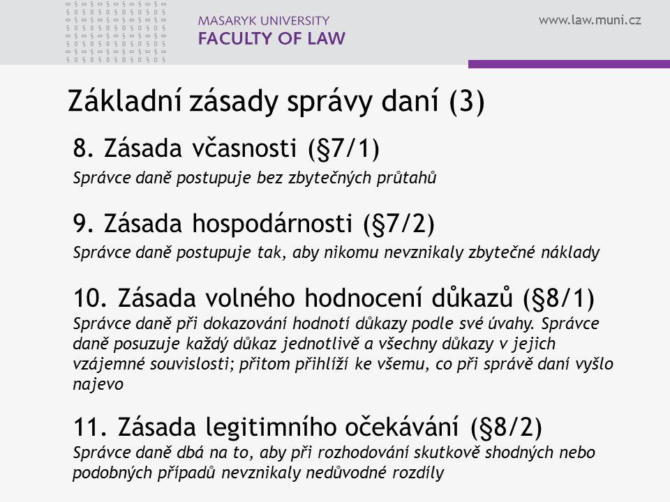 www.law.muni.cz 8. Zásada včasnosti (§7/1) Správce daně postupuje bez zbytečných průtahů 9. Zásada hospodárnosti (§7/2) Správce daně postupuje tak, ab