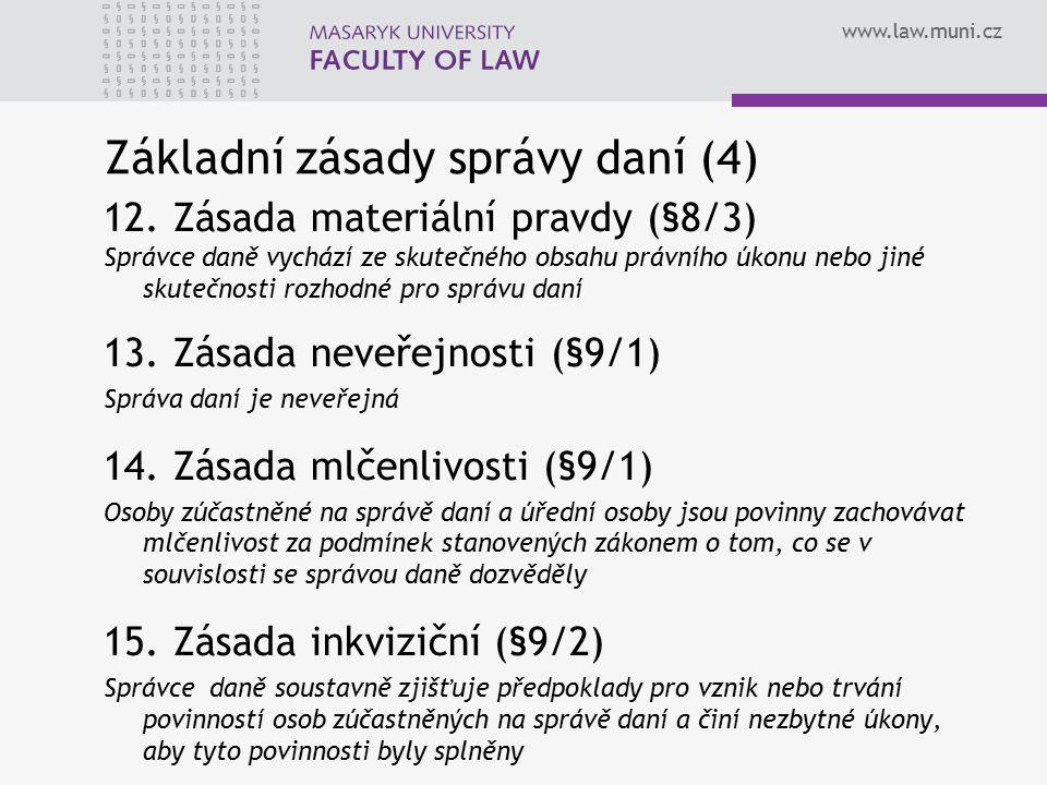 www.law.muni.cz Základní zásady správy daní (4) 12. Zásada materiální pravdy (§8/3) Správce daně vychází ze skutečného obsahu právního úkonu nebo jiné