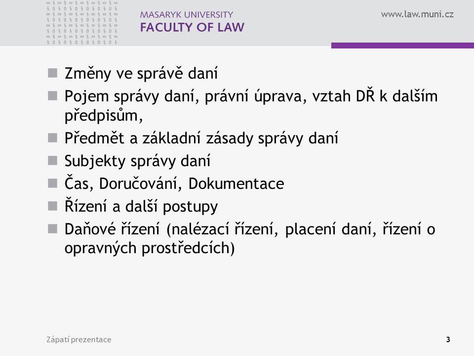 www.law.muni.cz Změny ve správě daní Pojem správy daní, právní úprava, vztah DŘ k dalším předpisům, Předmět a základní zásady správy daní Subjekty spr