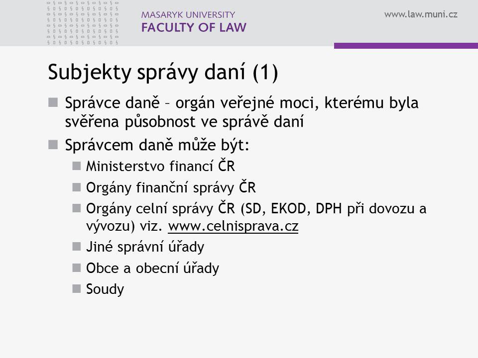 www.law.muni.cz Subjekty správy daní (1) Správce daně – orgán veřejné moci, kterému byla svěřena působnost ve správě daní Správcem daně může být: Mini