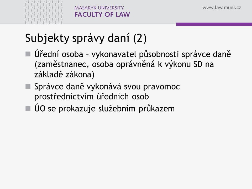 www.law.muni.cz Subjekty správy daní (2) Úřední osoba – vykonavatel působnosti správce daně (zaměstnanec, osoba oprávněná k výkonu SD na základě zákon