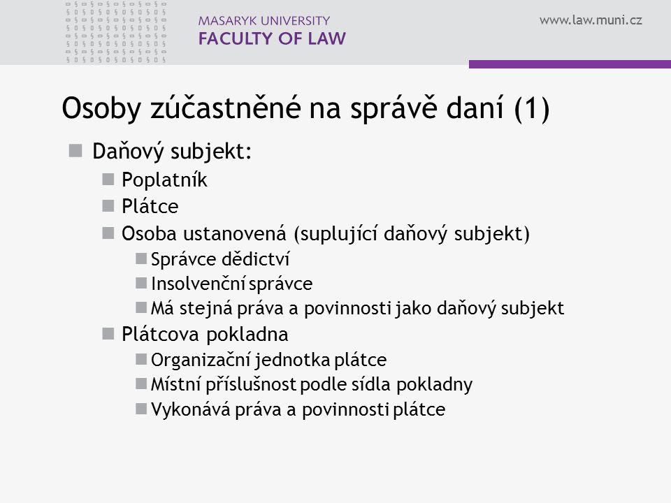 www.law.muni.cz Osoby zúčastněné na správě daní (1) Daňový subjekt: Poplatník Plátce Osoba ustanovená (suplující daňový subjekt) Správce dědictví Inso