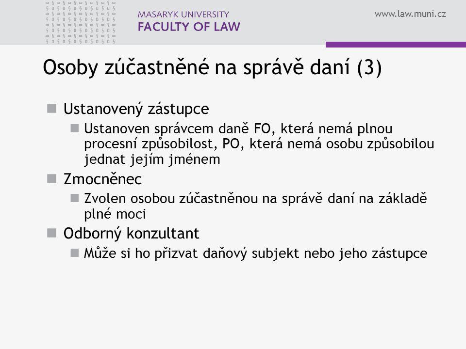 www.law.muni.cz Osoby zúčastněné na správě daní (3) Ustanovený zástupce Ustanoven správcem daně FO, která nemá plnou procesní způsobilost, PO, která n