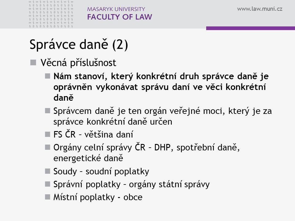 www.law.muni.cz Správce daně (2) Věcná příslušnost Nám stanoví, který konkrétní druh správce daně je oprávněn vykonávat správu daní ve věci konkrétní