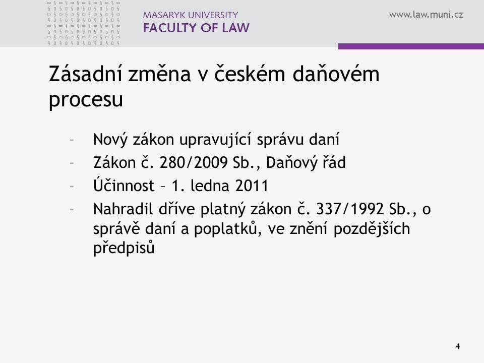 www.law.muni.cz 4 Zásadní změna v českém daňovém procesu -Nový zákon upravující správu daní -Zákon č. 280/2009 Sb., Daňový řád -Účinnost – 1. ledna 20
