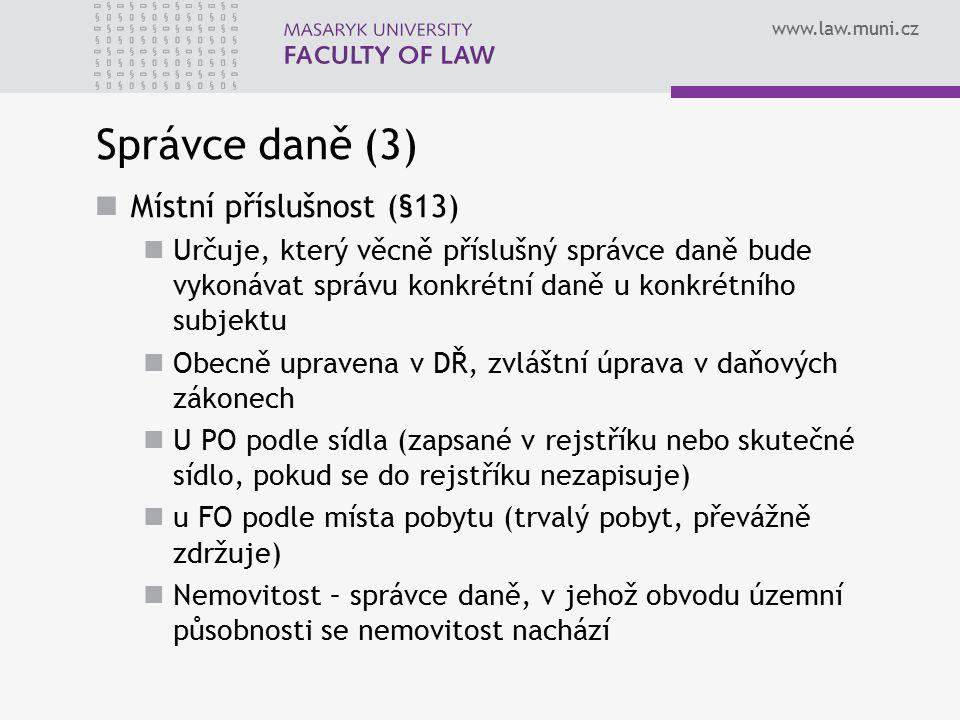 www.law.muni.cz Správce daně (3) Místní příslušnost (§13) Určuje, který věcně příslušný správce daně bude vykonávat správu konkrétní daně u konkrétníh