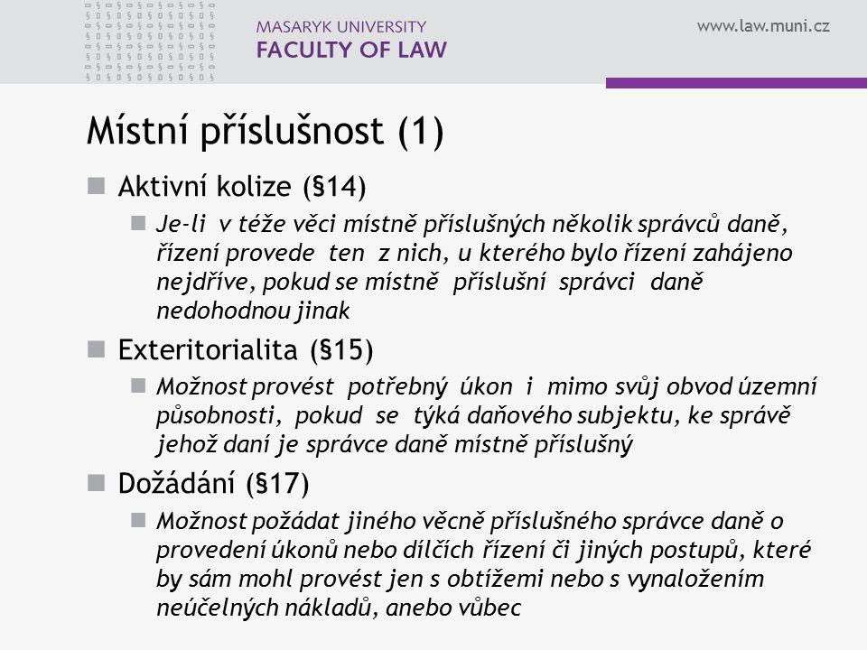www.law.muni.cz Místní příslušnost (1) Aktivní kolize (§14) Je-li v téže věci místně příslušných několik správců daně, řízení provede ten z nich, u kt