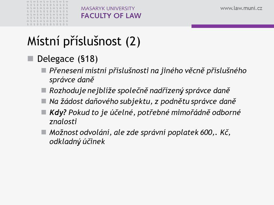 www.law.muni.cz Místní příslušnost (2) Delegace (§18) Přenesení místní příslušnosti na jiného věcně příslušného správce daně Rozhoduje nejblíže společ