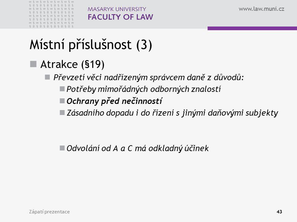 www.law.muni.cz Místní příslušnost (3) Atrakce (§19) Převzetí věci nadřízeným správcem daně z důvodů: Potřeby mimořádných odborných znalostí Ochrany p