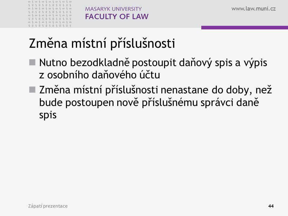 www.law.muni.cz Změna místní příslušnosti Nutno bezodkladně postoupit daňový spis a výpis z osobního daňového účtu Změna místní příslušnosti nenastane