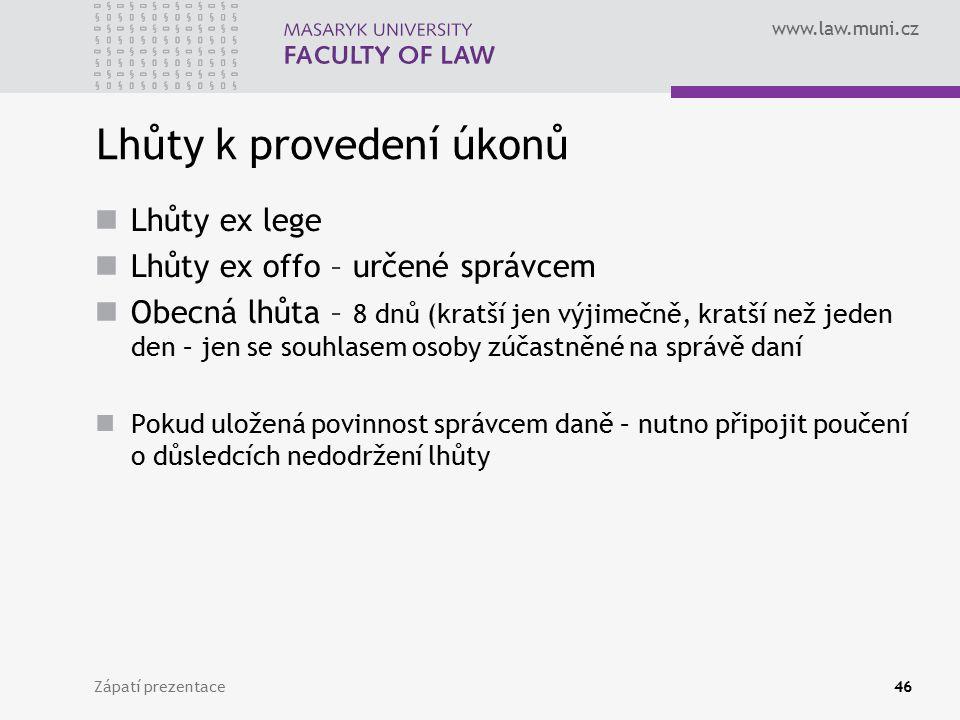 www.law.muni.cz Lhůty k provedení úkonů Lhůty ex lege Lhůty ex offo – určené správcem Obecná lhůta – 8 dnů (kratší jen výjimečně, kratší než jeden den