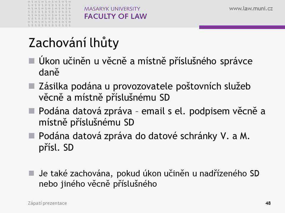 www.law.muni.cz Zachování lhůty Úkon učiněn u věcně a místně příslušného správce daně Zásilka podána u provozovatele poštovních služeb věcně a místně