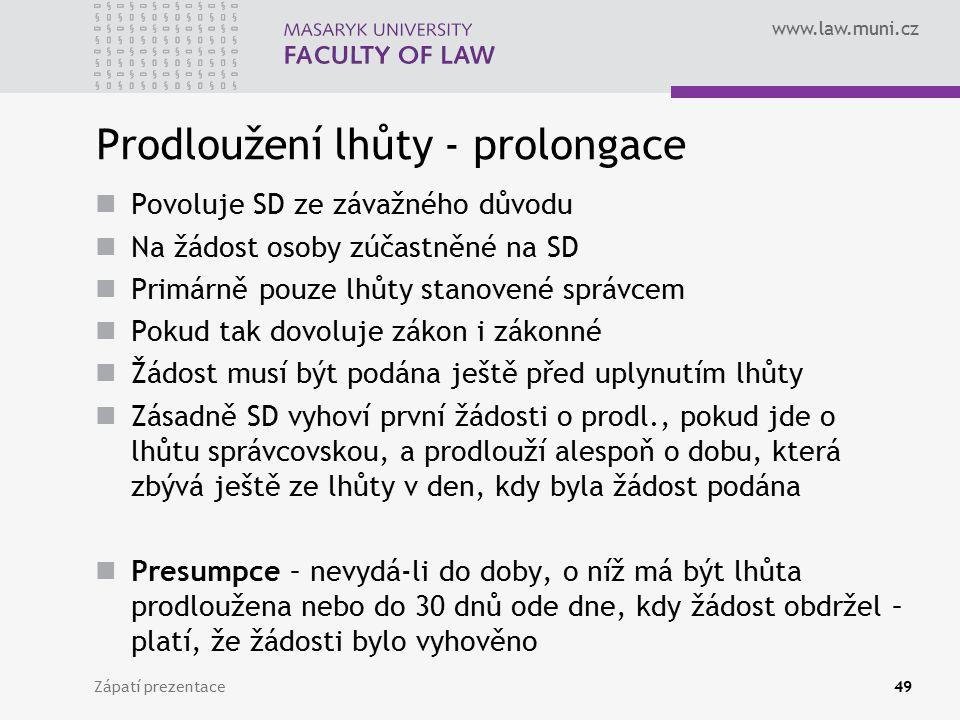www.law.muni.cz Prodloužení lhůty - prolongace Povoluje SD ze závažného důvodu Na žádost osoby zúčastněné na SD Primárně pouze lhůty stanovené správce