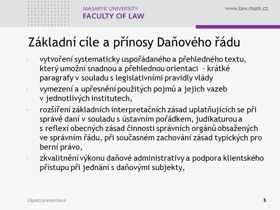 www.law.muni.cz Zápatí prezentace5 Základní cíle a přínosy Daňového řádu -vytvoření systematicky uspořádaného a přehledného textu, který umožní snadno