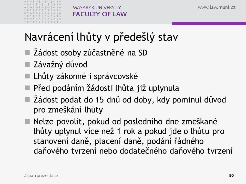 www.law.muni.cz Navrácení lhůty v předešlý stav Žádost osoby zúčastněné na SD Závažný důvod Lhůty zákonné i správcovské Před podáním žádosti lhůta již