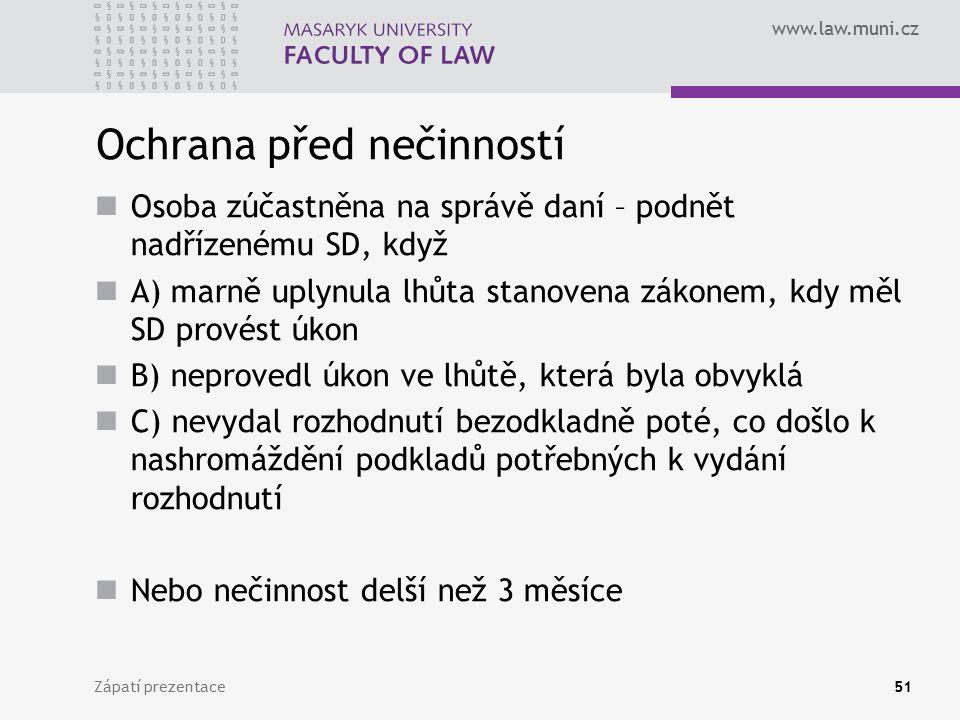 www.law.muni.cz Ochrana před nečinností Osoba zúčastněna na správě daní – podnět nadřízenému SD, když A) marně uplynula lhůta stanovena zákonem, kdy m