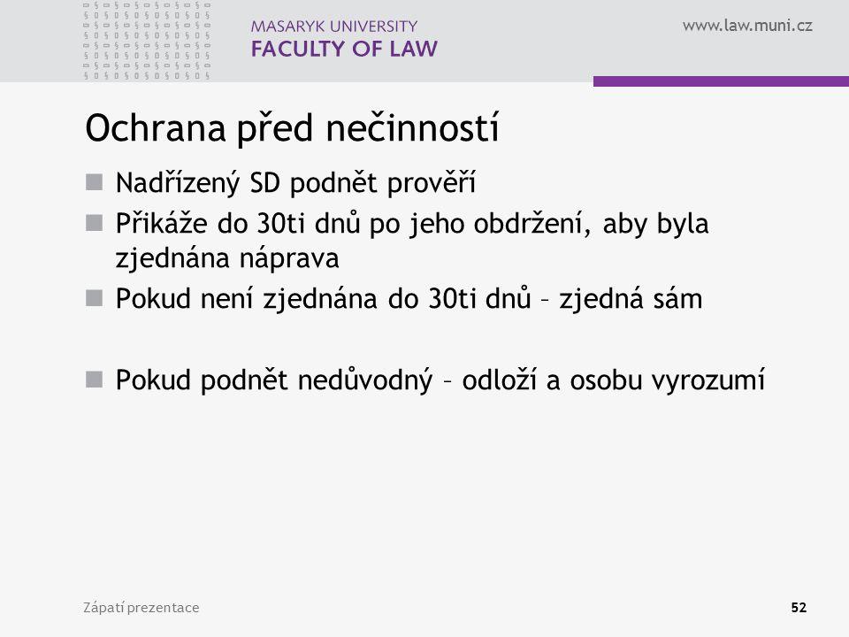 www.law.muni.cz Ochrana před nečinností Nadřízený SD podnět prověří Přikáže do 30ti dnů po jeho obdržení, aby byla zjednána náprava Pokud není zjednán