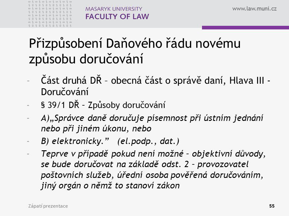 www.law.muni.cz Zápatí prezentace55 Přizpůsobení Daňového řádu novému způsobu doručování -Část druhá DŘ – obecná část o správě daní, Hlava III - Doruč