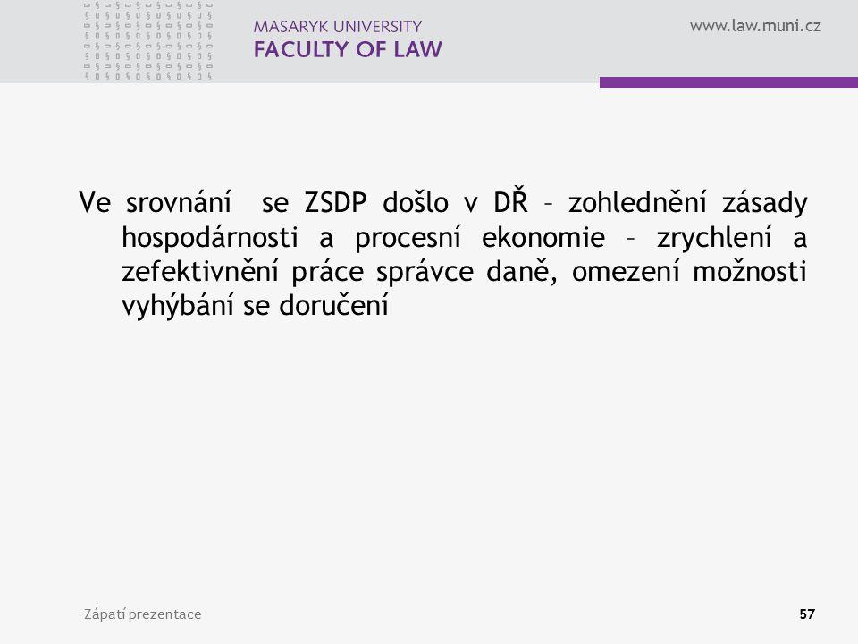 www.law.muni.cz Zápatí prezentace57 Ve srovnání se ZSDP došlo v DŘ – zohlednění zásady hospodárnosti a procesní ekonomie – zrychlení a zefektivnění pr