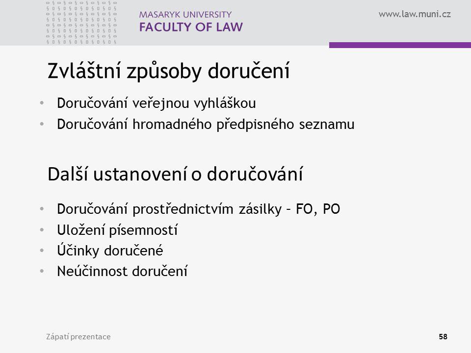 www.law.muni.cz Zápatí prezentace58 Zvláštní způsoby doručení Doručování veřejnou vyhláškou Doručování hromadného předpisného seznamu Další ustanovení