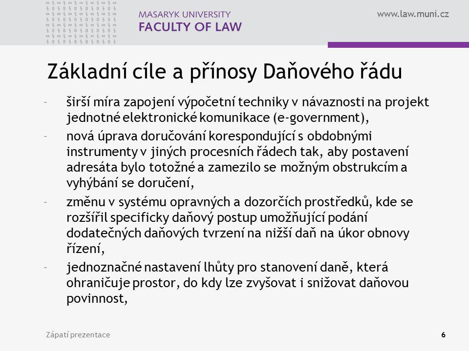 www.law.muni.cz Zápatí prezentace6 Základní cíle a přínosy Daňového řádu -širší míra zapojení výpočetní techniky v návaznosti na projekt jednotné elek