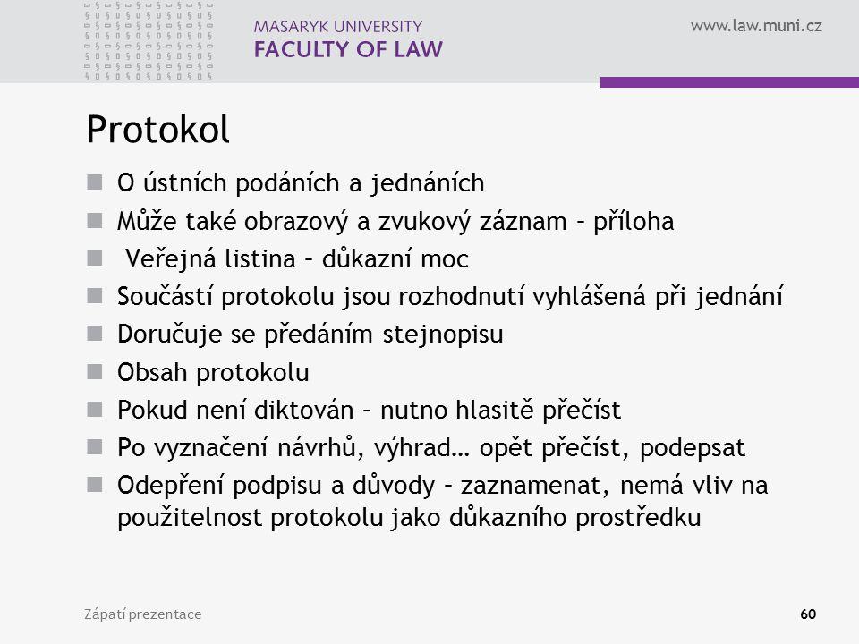 www.law.muni.cz Protokol O ústních podáních a jednáních Může také obrazový a zvukový záznam – příloha Veřejná listina – důkazní moc Součástí protokolu