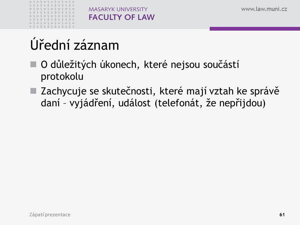www.law.muni.cz Úřední záznam O důležitých úkonech, které nejsou součástí protokolu Zachycuje se skutečnosti, které mají vztah ke správě daní – vyjádř