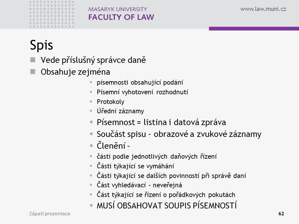www.law.muni.cz Spis Vede příslušný správce daně Obsahuje zejména  písemnosti obsahující podání  Písemní vyhotovení rozhodnutí  Protokoly  Úřední