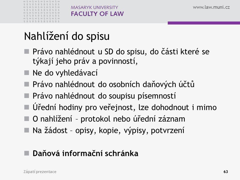 www.law.muni.cz Nahlížení do spisu Právo nahlédnout u SD do spisu, do části které se týkají jeho práv a povinností, Ne do vyhledávací Právo nahlédnout