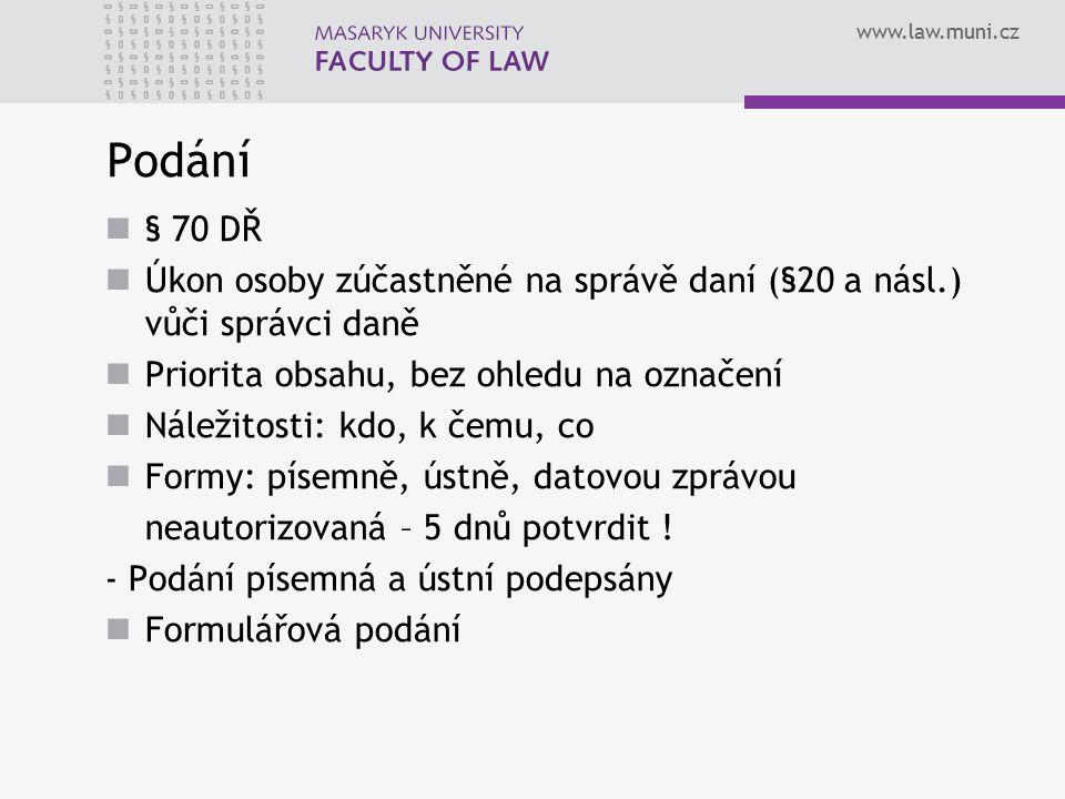 www.law.muni.cz Podání § 70 DŘ Úkon osoby zúčastněné na správě daní (§20 a násl.) vůči správci daně Priorita obsahu, bez ohledu na označení Náležitost