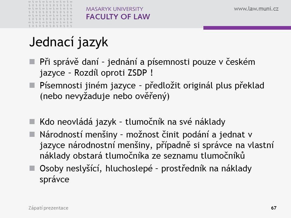 www.law.muni.cz Jednací jazyk Při správě daní – jednání a písemnosti pouze v českém jazyce – Rozdíl oproti ZSDP ! Písemnosti jiném jazyce – předložit