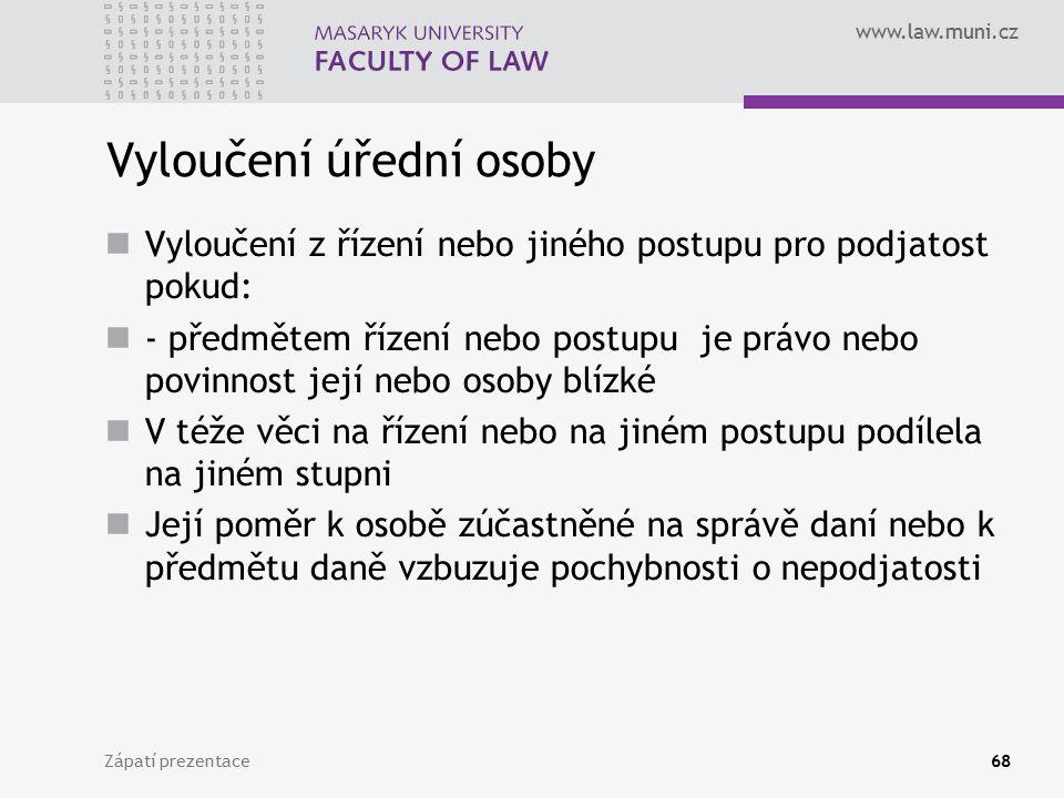 www.law.muni.cz Vyloučení úřední osoby Vyloučení z řízení nebo jiného postupu pro podjatost pokud: - předmětem řízení nebo postupu je právo nebo povin