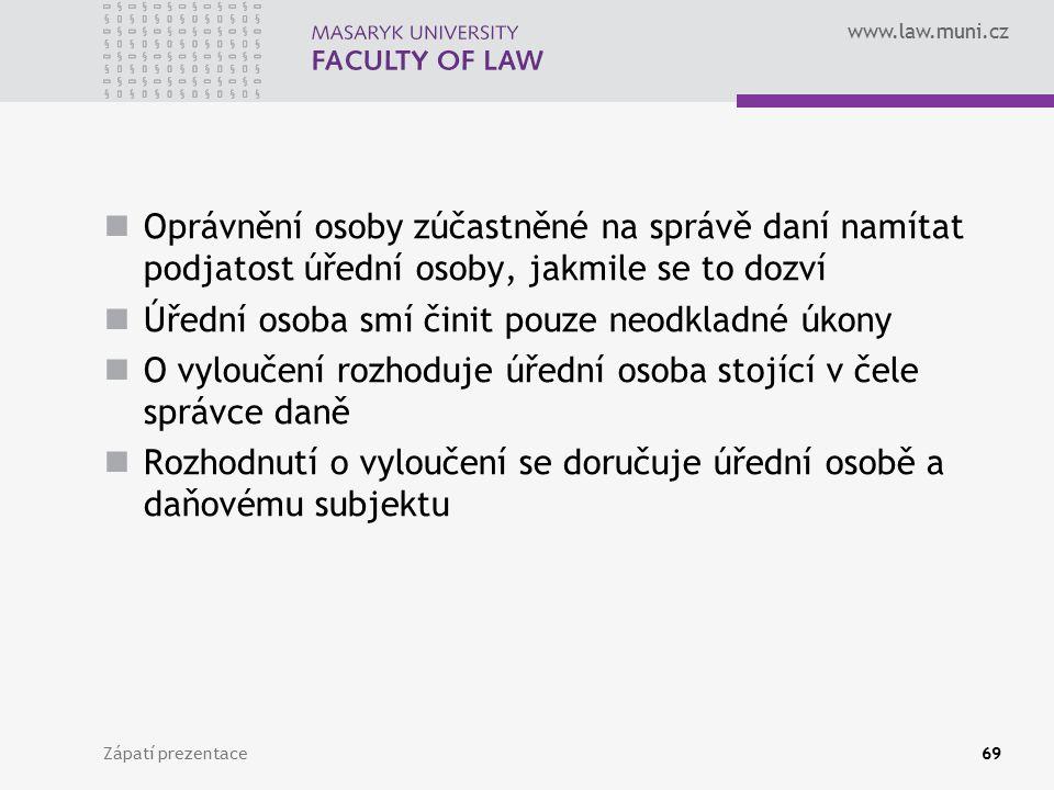 www.law.muni.cz Oprávnění osoby zúčastněné na správě daní namítat podjatost úřední osoby, jakmile se to dozví Úřední osoba smí činit pouze neodkladné