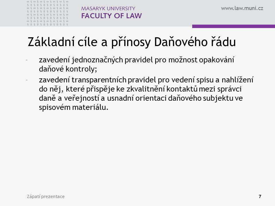www.law.muni.cz Zápatí prezentace7 Základní cíle a přínosy Daňového řádu -zavedení jednoznačných pravidel pro možnost opakování daňové kontroly; -zave