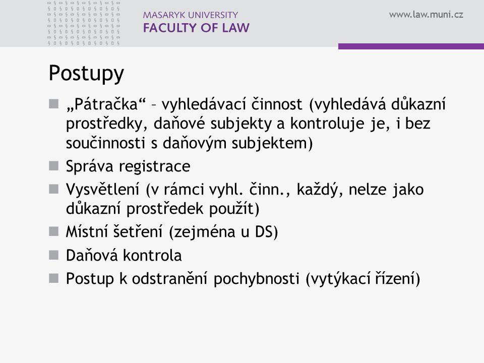 """www.law.muni.cz Postupy """"Pátračka"""" – vyhledávací činnost (vyhledává důkazní prostředky, daňové subjekty a kontroluje je, i bez součinnosti s daňovým s"""