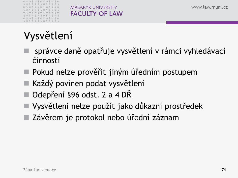 www.law.muni.cz Vysvětlení správce daně opatřuje vysvětlení v rámci vyhledávací činností Pokud nelze prověřit jiným úředním postupem Každý povinen pod