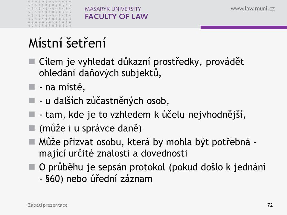 www.law.muni.cz Místní šetření Cílem je vyhledat důkazní prostředky, provádět ohledání daňových subjektů, - na místě, - u dalších zúčastněných osob, -