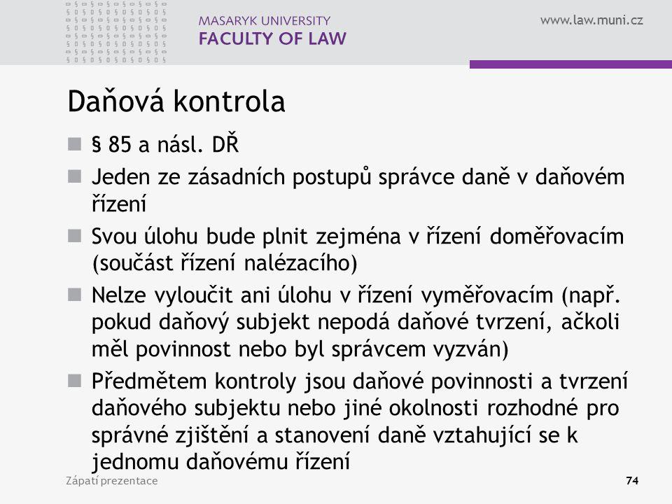 www.law.muni.cz Daňová kontrola § 85 a násl. DŘ Jeden ze zásadních postupů správce daně v daňovém řízení Svou úlohu bude plnit zejména v řízení doměřo
