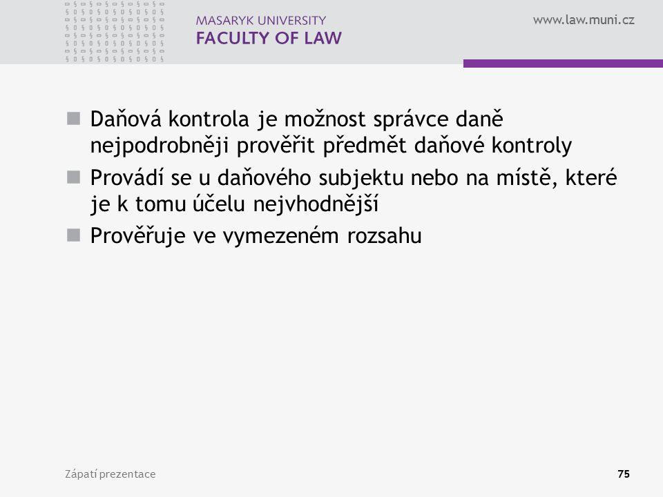 www.law.muni.cz Daňová kontrola je možnost správce daně nejpodrobněji prověřit předmět daňové kontroly Provádí se u daňového subjektu nebo na místě, k