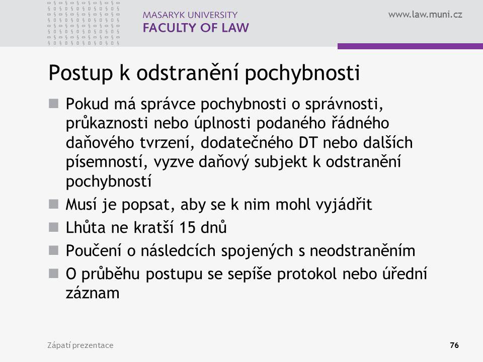 www.law.muni.cz Postup k odstranění pochybnosti Pokud má správce pochybnosti o správnosti, průkaznosti nebo úplnosti podaného řádného daňového tvrzení