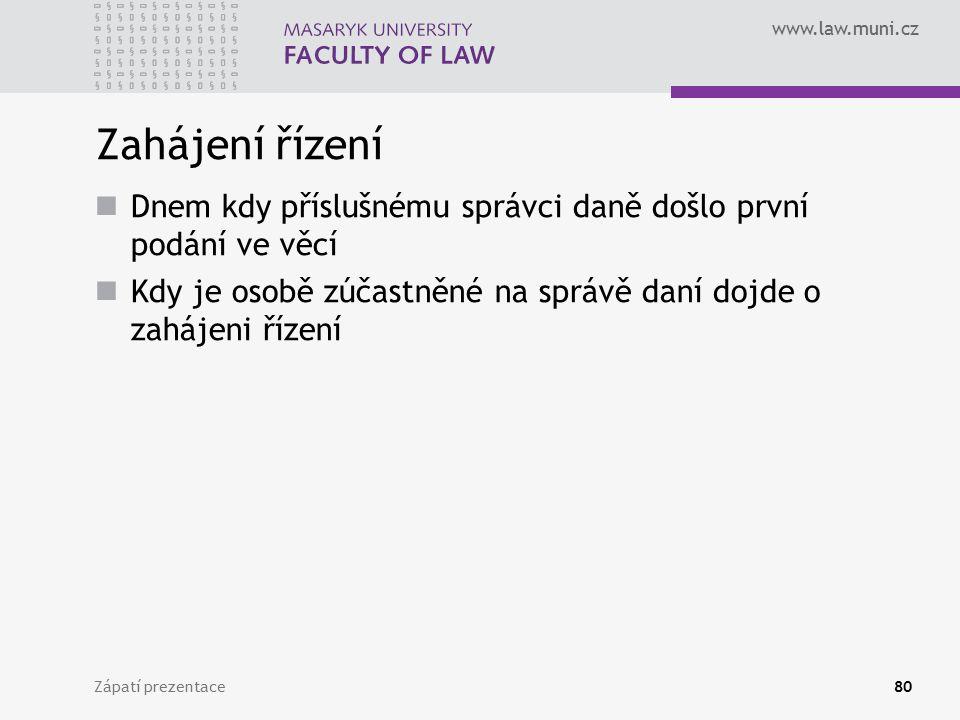 www.law.muni.cz Zahájení řízení Dnem kdy příslušnému správci daně došlo první podání ve věcí Kdy je osobě zúčastněné na správě daní dojde o zahájeni ř