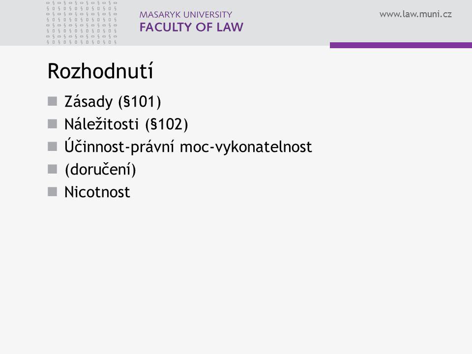 www.law.muni.cz Rozhodnutí Zásady (§101) Náležitosti (§102) Účinnost-právní moc-vykonatelnost (doručení) Nicotnost
