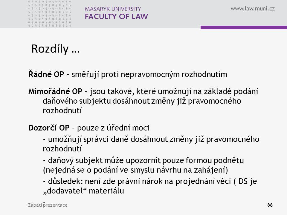 www.law.muni.cz Zápatí prezentace88 Rozdíly … Řádné OP – směřují proti nepravomocným rozhodnutím Mimořádné OP – jsou takové, které umožnují na základě