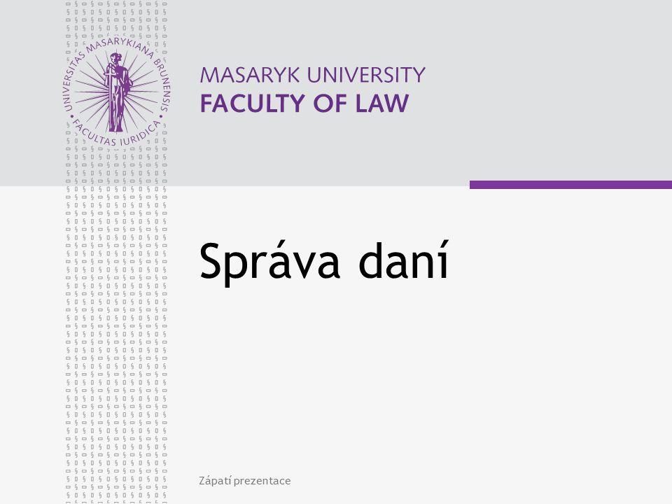 www.law.muni.cz Základní zásady správy daní (5) JINÉ: Princip autonomie autoaplikace Princip daňové povinnosti Princip daňového tvrzení Princip časového souladu Princip jednacího jazyka 16.