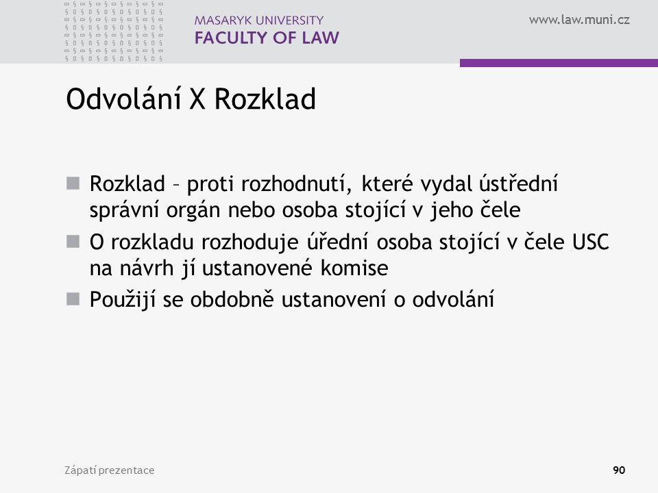 www.law.muni.cz Odvolání X Rozklad Rozklad – proti rozhodnutí, které vydal ústřední správní orgán nebo osoba stojící v jeho čele O rozkladu rozhoduje