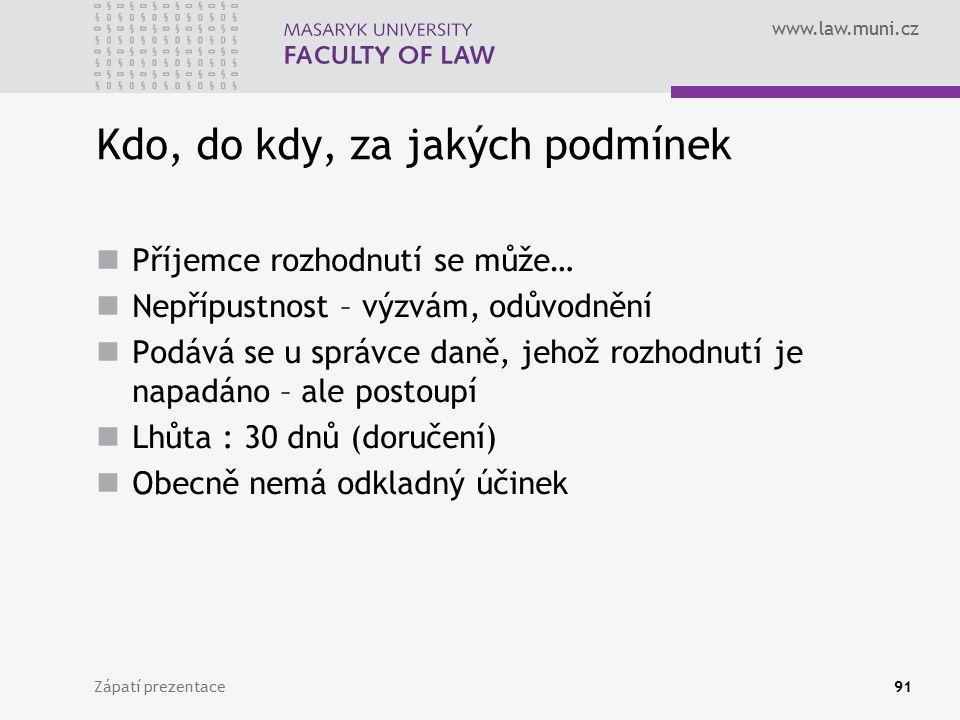 www.law.muni.cz Kdo, do kdy, za jakých podmínek Příjemce rozhodnutí se může… Nepřípustnost – výzvám, odůvodnění Podává se u správce daně, jehož rozhod