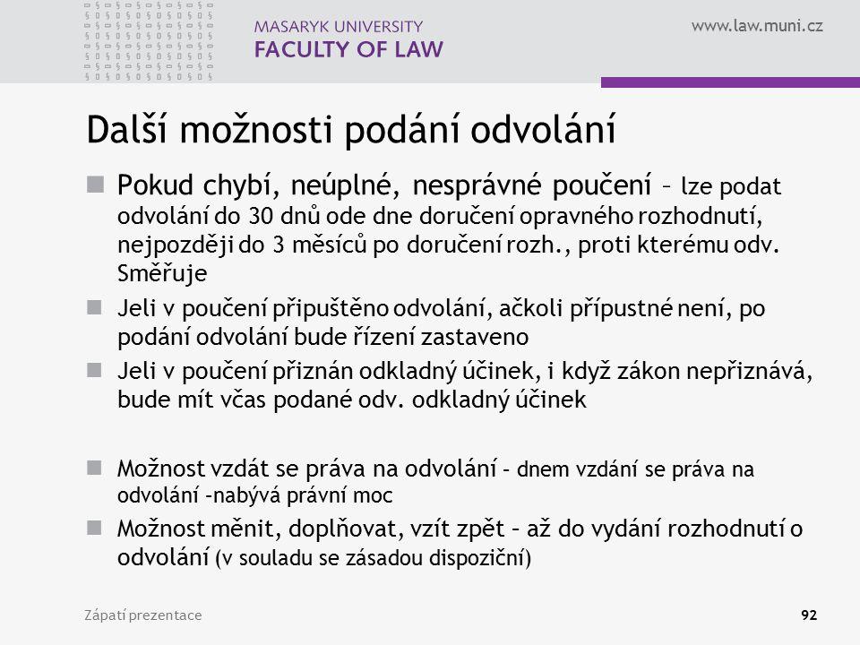 www.law.muni.cz Další možnosti podání odvolání Pokud chybí, neúplné, nesprávné poučení – lze podat odvolání do 30 dnů ode dne doručení opravného rozho