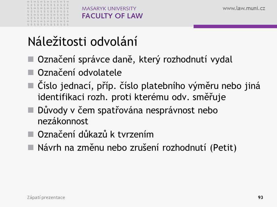 www.law.muni.cz Náležitosti odvolání Označení správce daně, který rozhodnutí vydal Označení odvolatele Číslo jednací, příp. číslo platebního výměru ne