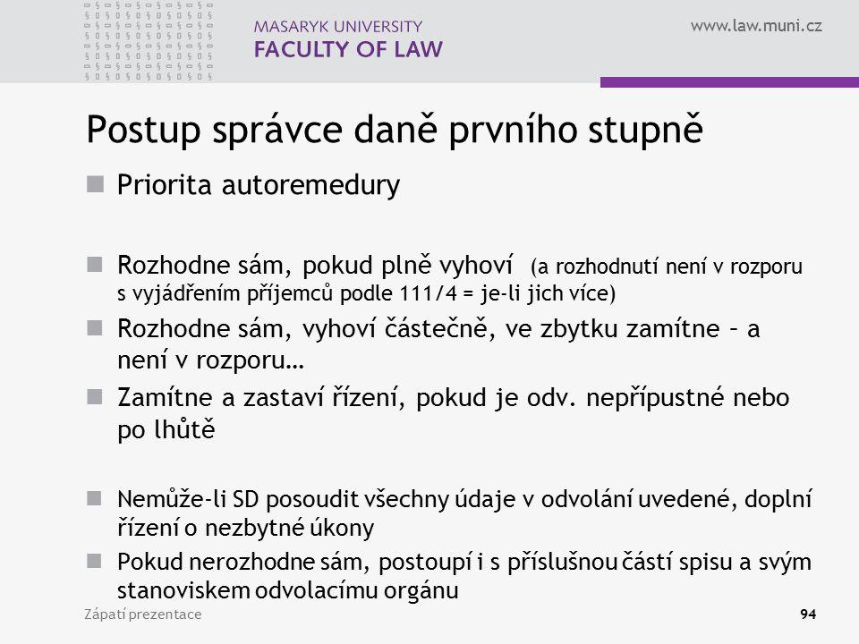www.law.muni.cz Postup správce daně prvního stupně Priorita autoremedury Rozhodne sám, pokud plně vyhoví (a rozhodnutí není v rozporu s vyjádřením pří